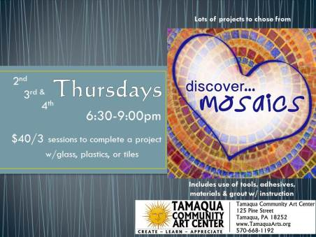 Mosaic General Classes, Thursdays, at Community Art Center, Tamaqua
